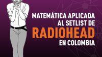 Análisis musical: ¿Cuál será el setlist de Radiohead en Colombia?